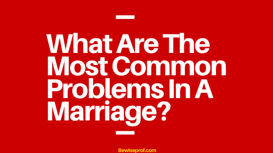 What Are The Most Common Problems In A Marriage?