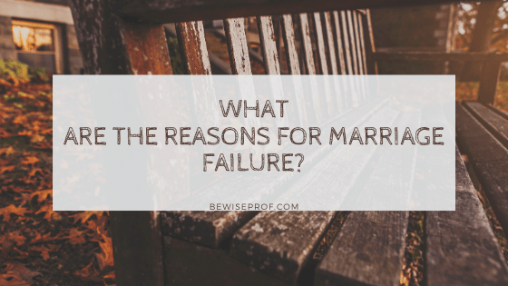 What Are The Reasons For Marriage Failure?