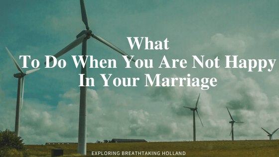 What to Do When You Are Not Happy In Your Marriage