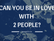 Can You Be In Love With 2 People
