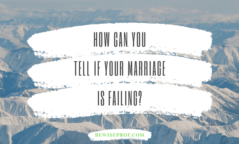 How Can You Tell If Your Marriage Is Failing