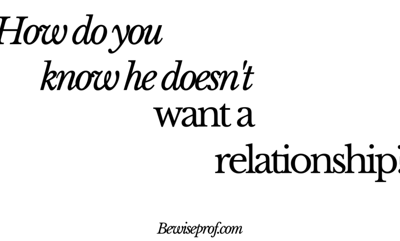 How Do You Know He Doesn't Want A Relationship?