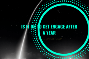 Is it OK to get engage after a year