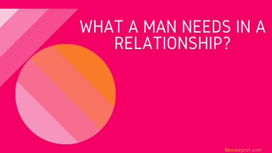 What A Man Needs In A Relationship?