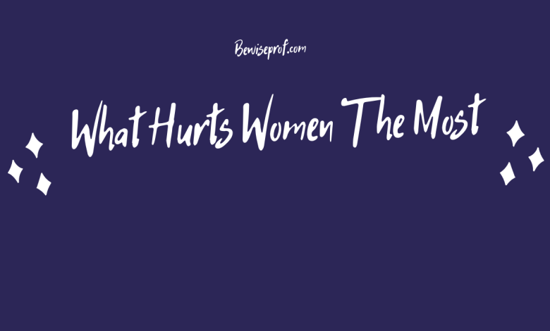 What Hurts Women The Most