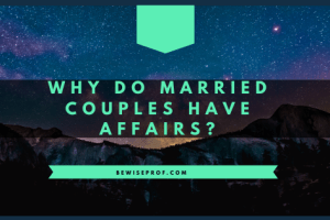 Why Do Married Couples Have Affairs