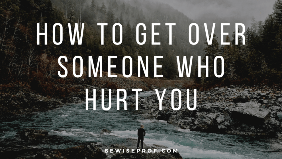 how to get over someone who hurt you