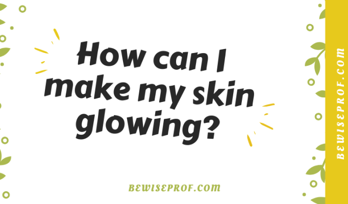 How can I make my skin glowing