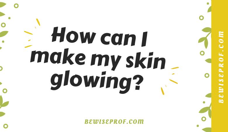 How can I make my skin glowing