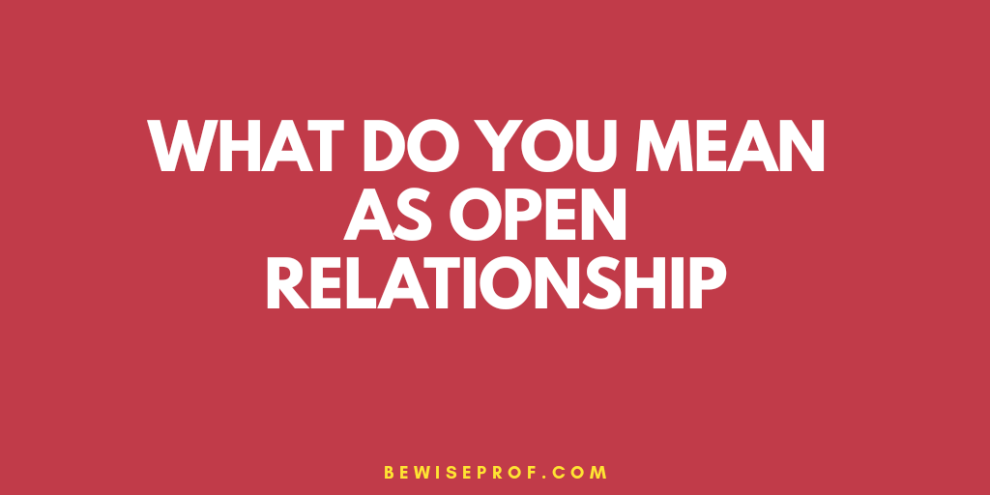 What do you mean as open relationship