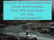 Would you compromise your happiness for the success of the relationship