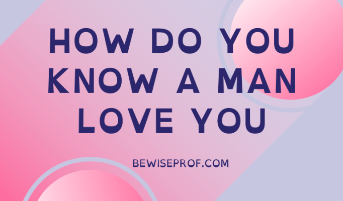 How Do You Know a Man Love You