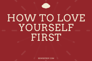 How to love yourself first