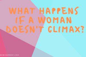 What happens if a woman doesn't climax_
