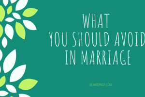 What you should avoid in marriage