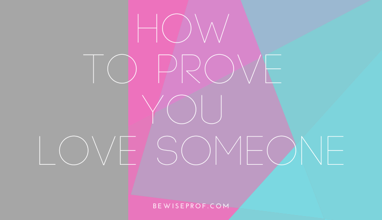 How to prove you love someone