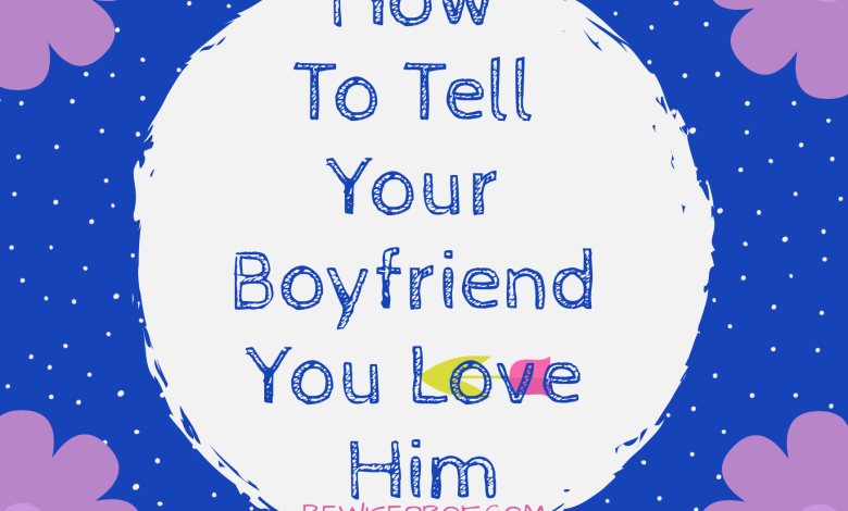 How to tell your boyfriend you love him
