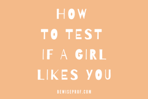 How to test if a girl likes you