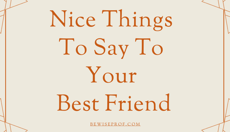 Nice things to say to your best friend