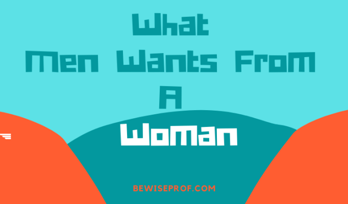 What Men Wants From A Woman