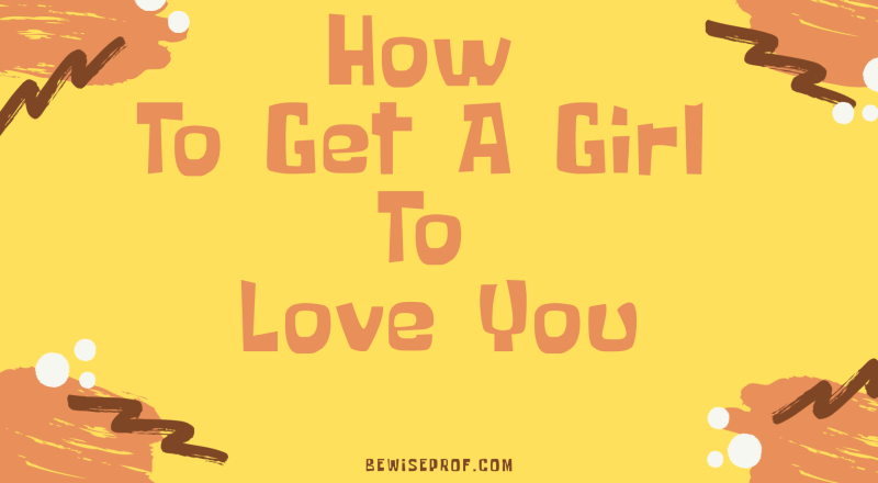 how to get a girl to love you