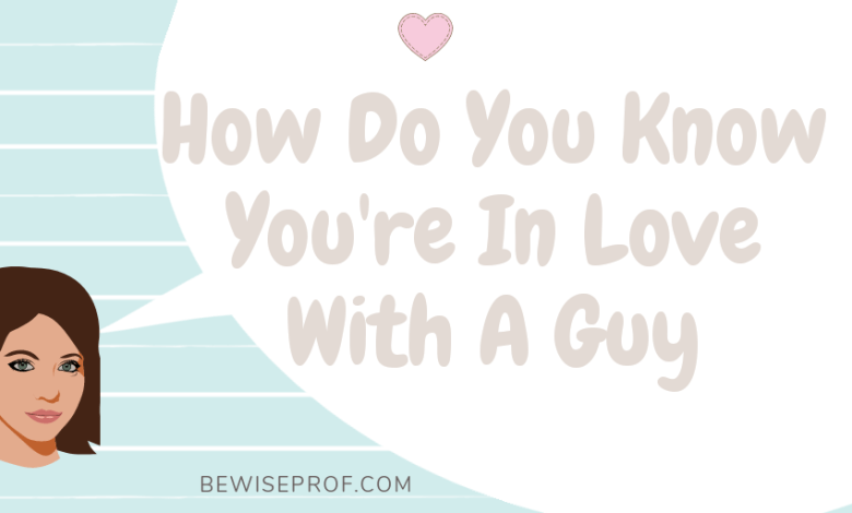 How Do You Know You're In Love With A Guy