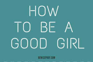 How to be a good girl