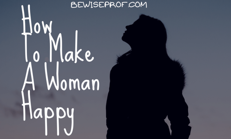 How To Make A Woman Happy
