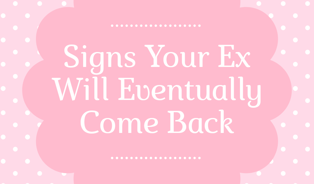 Signs Your Ex Will Eventually Come Back