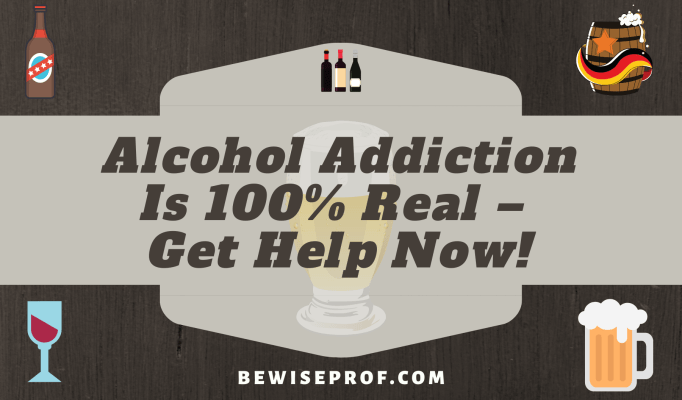 Alcohol Addiction Is 100% Real Get Help Now!