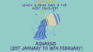 Aquarius (21st January to 18th February) - Which Zodiac Sign Is The Most Craziest