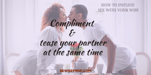 Compliment and tease your partner at the same tim