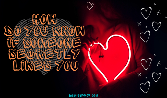 How Do You Know If Someone Secretly Likes You