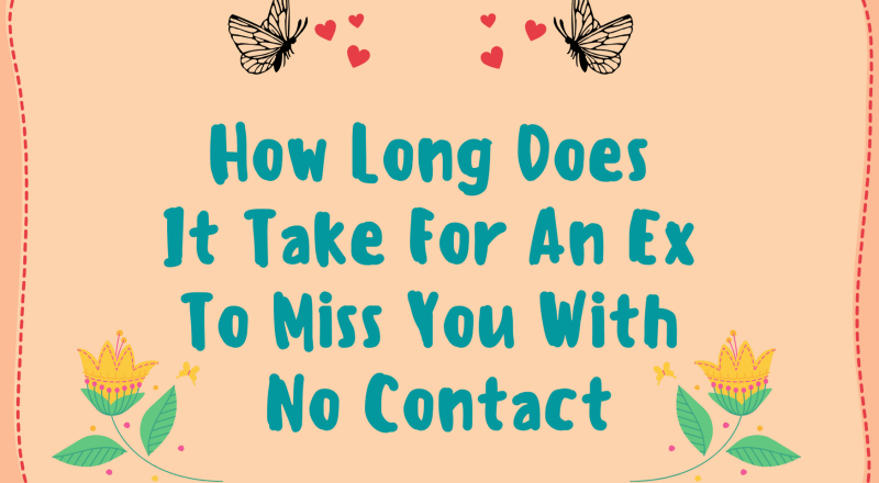 How Long Does It Take For An Ex To Miss You With No Contact