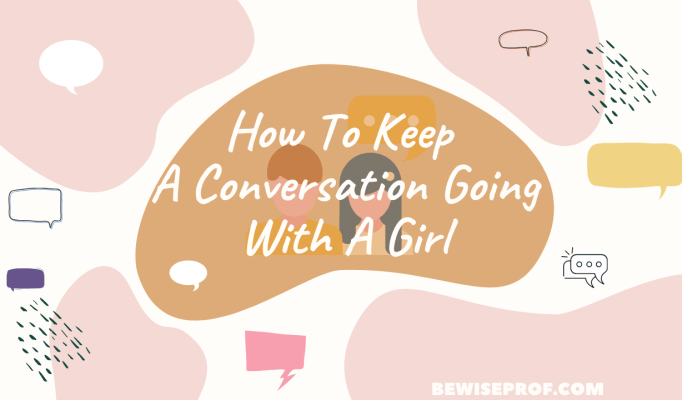 How To Keep A Conversation Going With A Girl