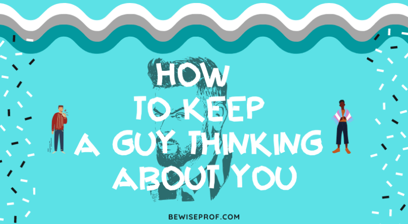How To Keep A Guy Thinking About You