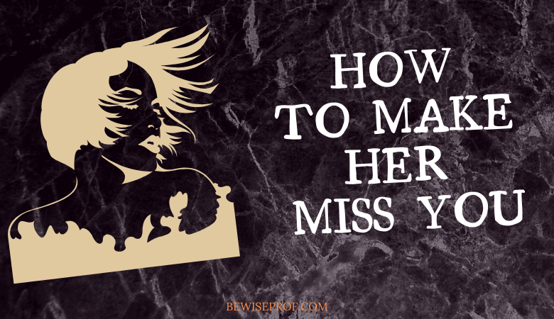 How To Make Her Miss You