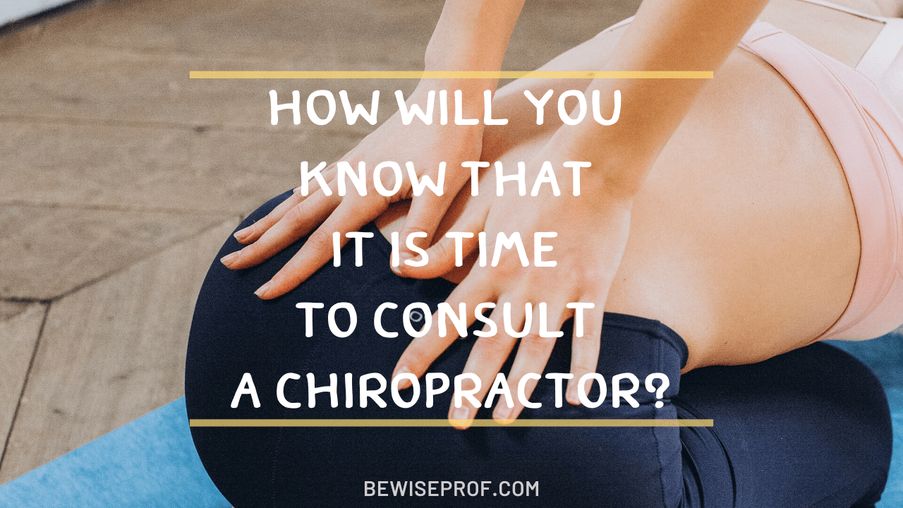 How Will You Know That it is Time to Consult a Chiropractor?