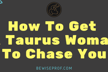 How to get a Taurus woman to chase you