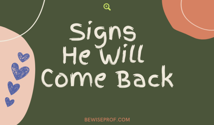Signs He Will Come Back