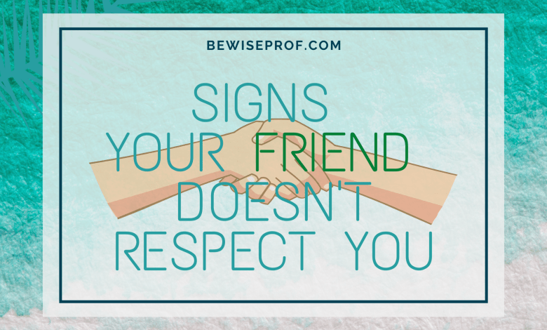 Signs Your Friend Doesn't Respect You