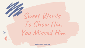 Sweet Words To Show Him You Missed Him