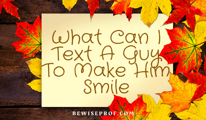 What Can I Text A Guy To Make Him Smile