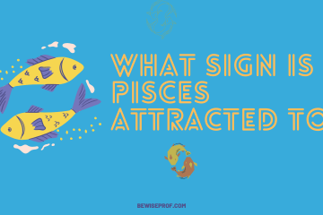 What Sign Is Pisces Attracted To