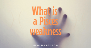 What is a Pisces weakness