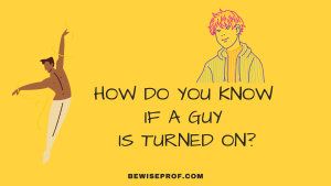 How Do You Know If A Guy Is Turned On?