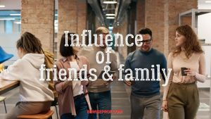 Influence of friends and family