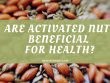Are Activated Nuts Beneficial For Health