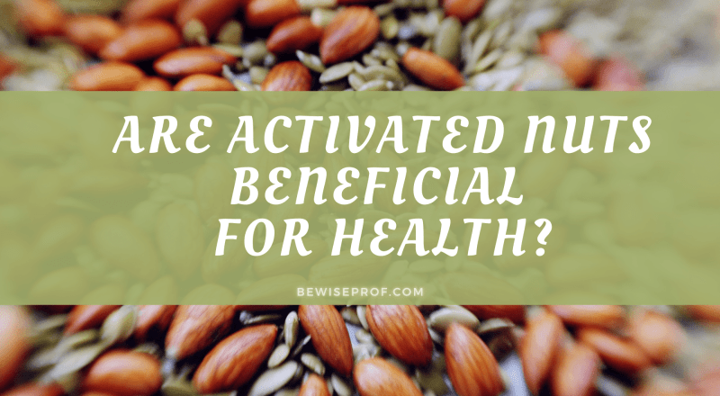 Are Activated Nuts Beneficial For Health?