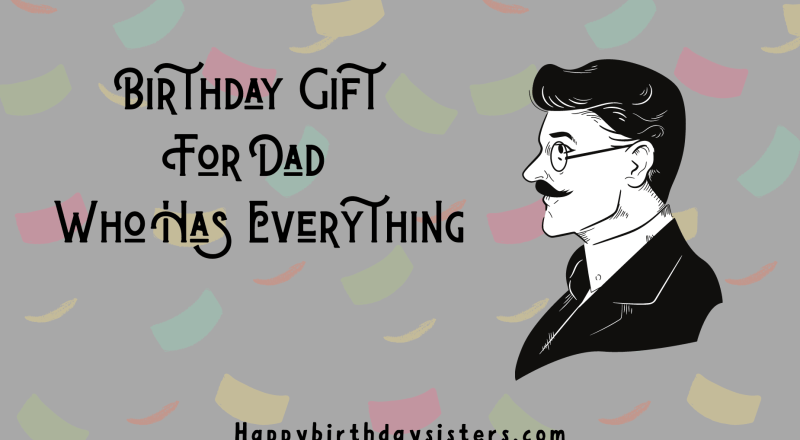 Birthday Gift For Dad Who Has Everything